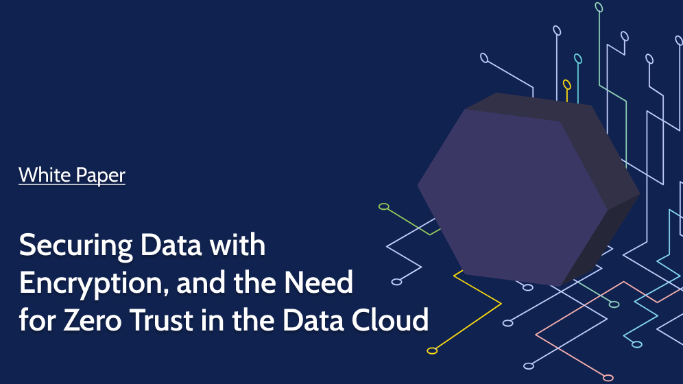 Securing Data with Encryption, and the Need for Zero Trust in the Data Cloud