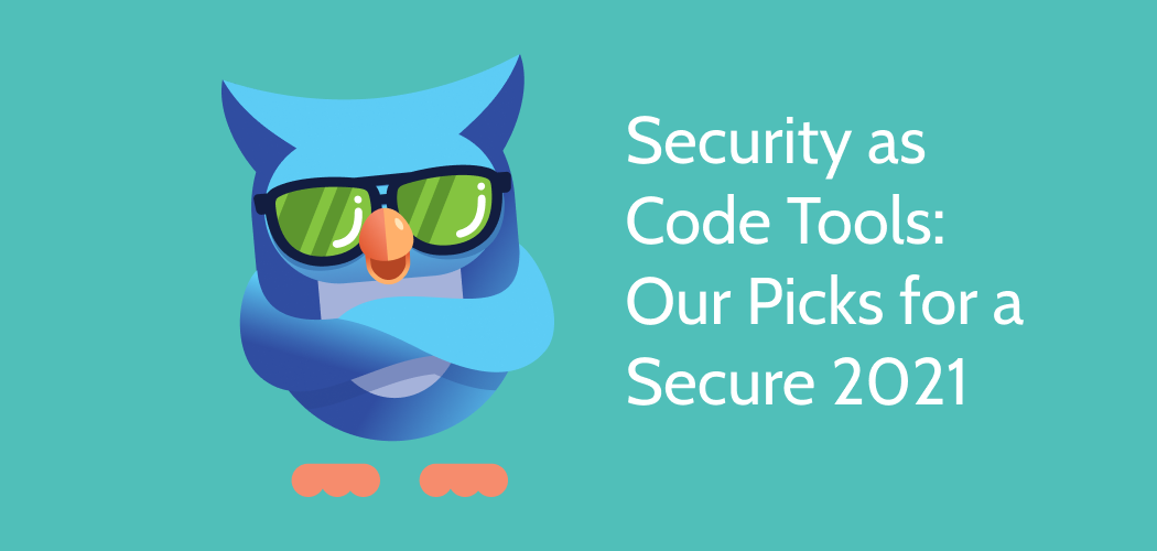 Security as Code: Our top Picks for a secure 2021