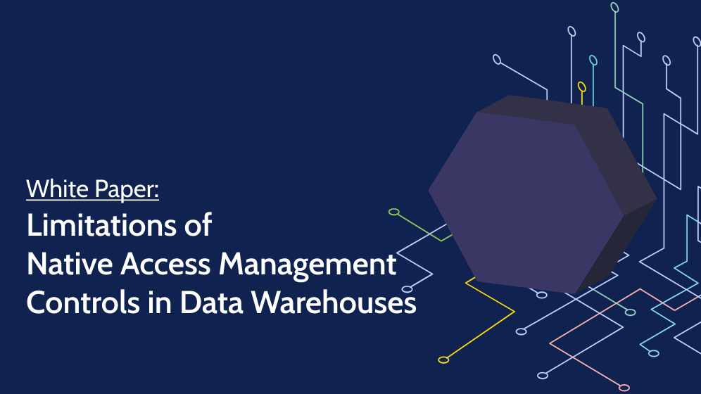 Limitations of Native Access Management Controls in Data Warehouses, and How Cyral Helps