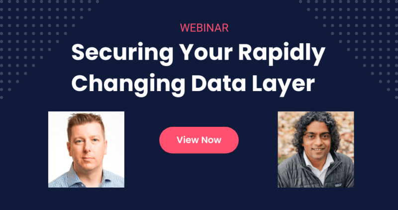 Webinar: Securing Your Rapidly Changing Data Layer