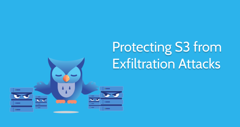 Protecting S3 from exfiltration attacks