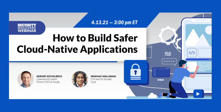 Security Boulevard Webinar:How to Build Safer Cloud-Native Applications