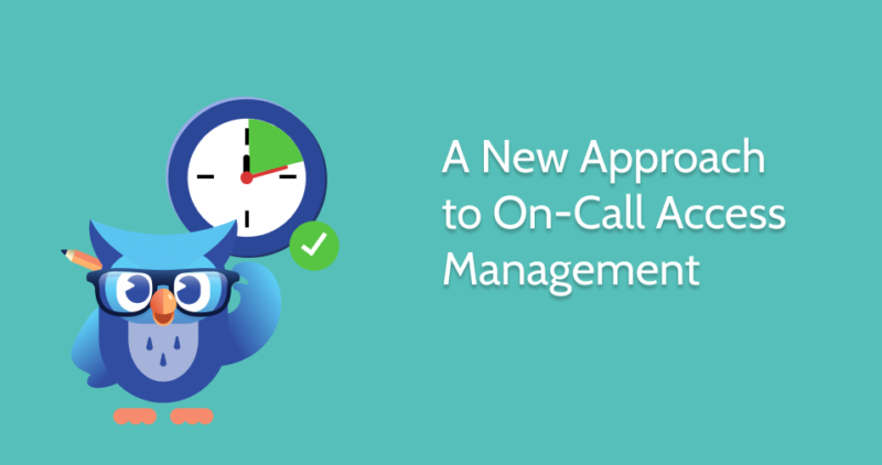 A New Approach to On-Call Access Management