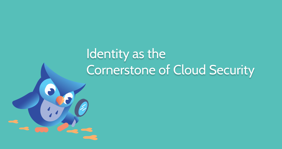 Identity as the Cornerstone of Cloud Security